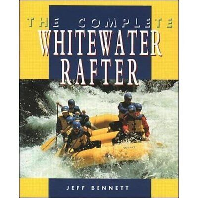 The Complete Whitewater Rafter - Paperback NEW Bennett, Jeff 1996-02-01