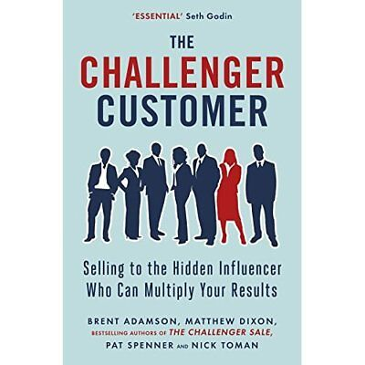 The Challenger Customer: Selling to the Hidden Influenc - Paperback NEW Matthew