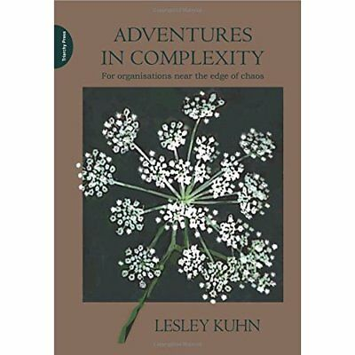 Adventures in Complexity: For Organisations Near the Ed - Paperback NEW Kuhn, Le