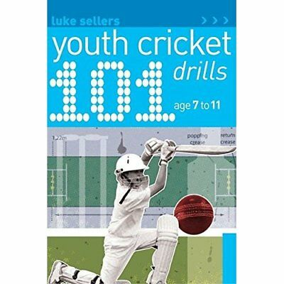 101 Youth Cricket Drills Age 7-11 - Paperback NEW Sellers, Luke 2010-05-25