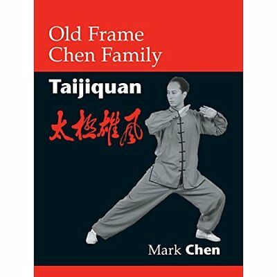 Old Frame Chen Family Taijiquan - Paperback NEW Chen, Mark 2004-04-06