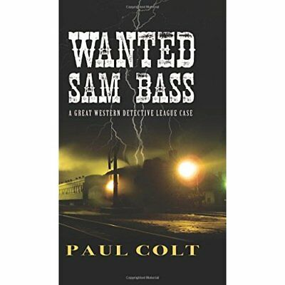 Wanted Sam Bass (Great Western Detective League) - Hardcover NEW Paul Colt(Autho