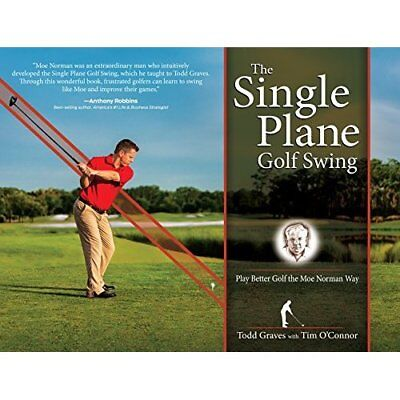The Single Plane Golf Swing: Play Better Golf the Moe N - Hardcover NEW Todd Gra