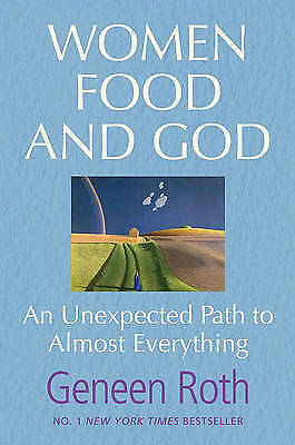Women Food and God: An Unexpected Path to Almost Everything by Roth, Geneen