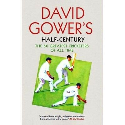 David Gower's Half-Century  - - - The 50 Greatest Cricketers of all Time