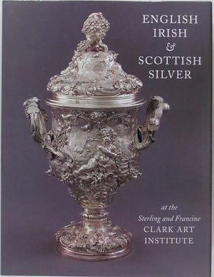 Antique English & Irish & Scottish Silver in the Clark Art Institute Collection