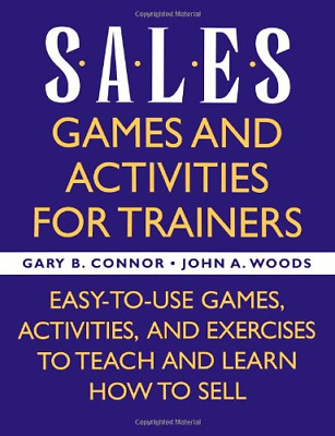 Sales: Games and Activities for Trainers: Easy-to-use Games, Activities, and Exe
