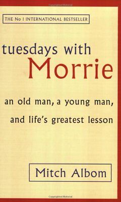 Tuesdays With Morrie: An old man, a young man, and life's greatest lesson by Alb