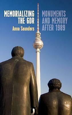Memorializing the GDR: Monuments and Memory after 1989 by Anna Saunders Hardcove