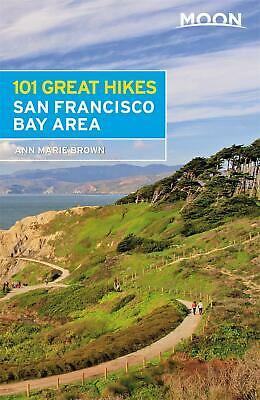 Moon 101 Great Hikes of the San Francisco Bay Area (sixth Edition) by Ann Marie