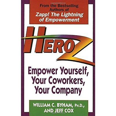 Heroz: Empower Yourself, Your Coworkers, Your Company - Paperback NEW Byham, Wil