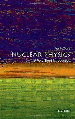 Nuclear Physics: A Very Short Introduction (Very Short Introductions) by Close,