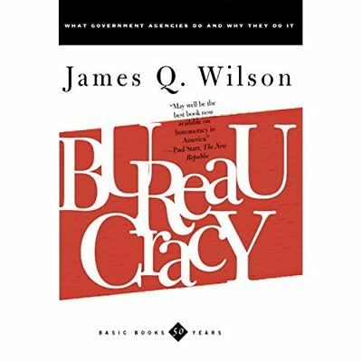Bureaucracy: What Government Agencies Do and Why They D - Paperback NEW Wilson,