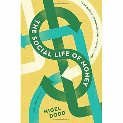 The Social Life of Money - Paperback NEW Nigel Dodd (Aut 9 Feb. 2016