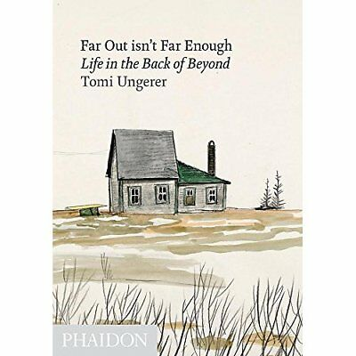 Far Out Isn't Far Enough: Life in the Back of Beyond - Hardcover NEW Ungerer, To