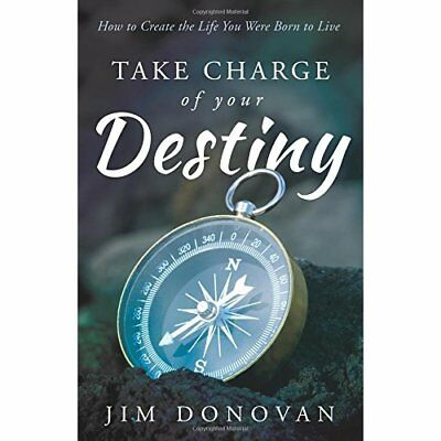 Take Charge of Your Destiny: How to Create the Life You - Paperback NEW Jim Dono