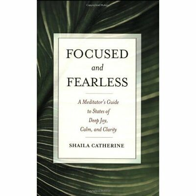 Focused and Fearless: A Meditator's Guide to States of  - Paperback NEW Catherin