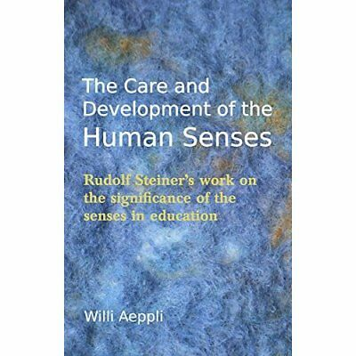 The Care and Development of the Human Senses: Rudolf St - Paperback NEW Willi Ae