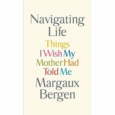 Navigating Life: Things I Wish My Mother Had Told Me - Hardcover NEW Margaux Ber