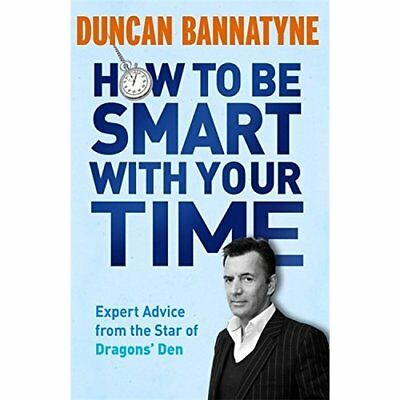 How To Be Smart With Your Time: Expert Advice from the  - Paperback NEW Bannatyn