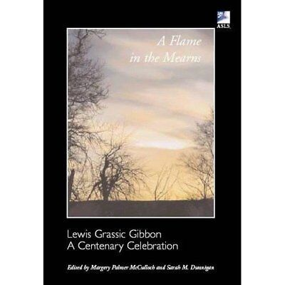 A Flame in the Mearns: Lewis Grassic Gibbon - A Centena - Paperback NEW Dunnigan