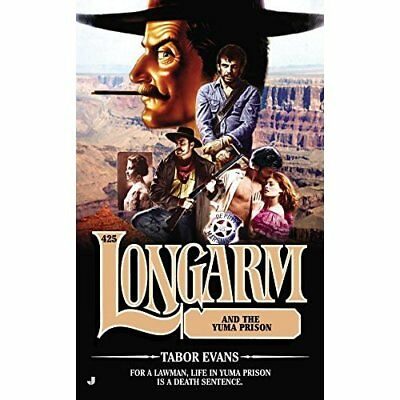 Longarm 425: Longarm and the Yuma Prison - Mass Market Paperback NEW Tabor Evans