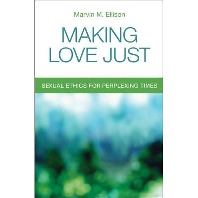 Making Love Just: Sexual Ethics for Perplexing Times - Paperback NEW Ellison, Ma