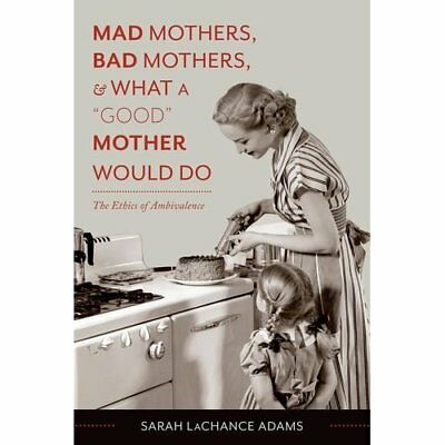 """Mad Mothers, Bad Mothers, and What a """"Good"""" Mother Woul - Paperback NEW Sarah La"""