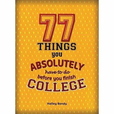 77 Things You Absolutely Have to Do Before You Finish C - Paperback NEW Halley B