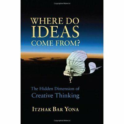 Where Do Ideas Come From?: The Hidden Dimension of Crea - Paperback NEW Itzhak B