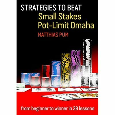 Strategies to Beat Small Stakes Pot-Limit Omaha: From B - Paperback NEW Matthias