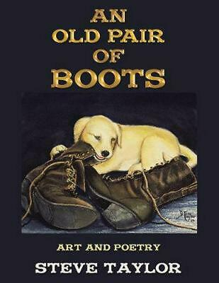 Old Pair of Boots: Art and Poetry by Steve Taylor Paperback Book Free Shipping!