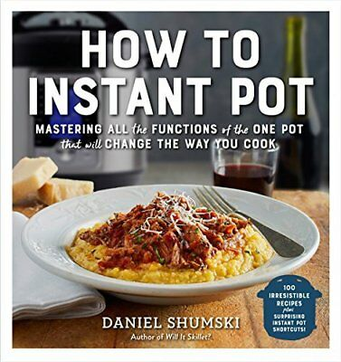 How to Instant Pot: Mastering All the Functions of the One Pot That Will Change