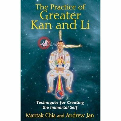 The Practice of Greater Kan and Li: Techniques for Crea - Paperback NEW Mantak C