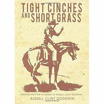 Tight Cinches and Short Grass - Paperback NEW Clint Goodwin(A 19-Apr-16