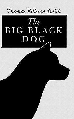 The Big Black Dog by Thomas Elliston Smith Hardcover Book Free Shipping!