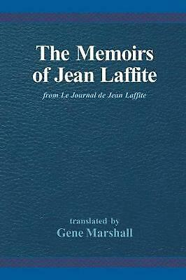 The Memoirs of Jean Laffite: From Le Journal de Jean Laffite by Jean Laffite (En