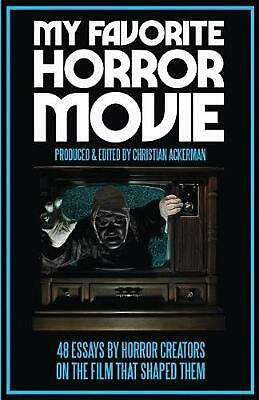My Favorite Horror Movie: 48 Essays by Horror Creators on the Film That Shaped T