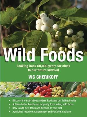 NEW Wild Foods By Vic Cherikoff Paperback Free Shipping