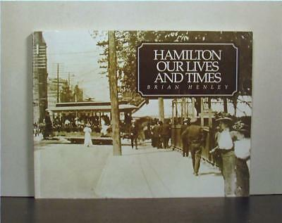 Hamilton Our Lives and Times, with Articles from the Spectator,  Ontario