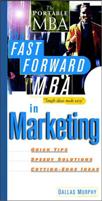 The Fast Forward MBA in Marketing (Fast Forward MBA Series), Murphy, Dallas, Goo