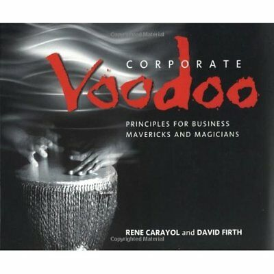 Corporate Voodoo: Business Principles for Mavericks and - Paperback NEW Carayol,