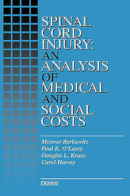 Spinal Cord Injury: An Analysis of Medical and Social Costs by Monroe Berkowitz,