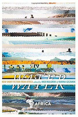 Water : New Short Story Fiction from Africa by Nick Mulgrew, Rachel Zadok | Pape