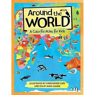 Around the World: A Colorful Atlas for Kids - Hardcover NEW Anita Ganeri (A 2015