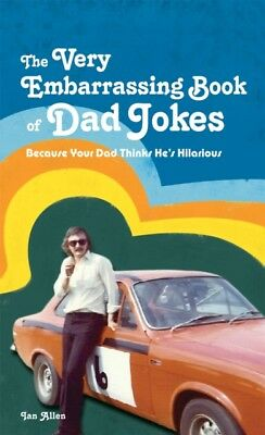 The VERY Embarrassing Book of Dad Jokes: Because Your Dad Thinks ...