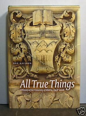 University of Alberta,  All True Things,  1908-2008, Education, Edmonton