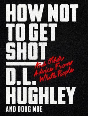 How Not to Get Shot: And Other Advice From White People by D.L. Hughley Hardcove