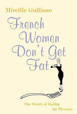 Guiliano, Mireille, French Women Don't Get Fat: The Secret of Eating for Pleasur