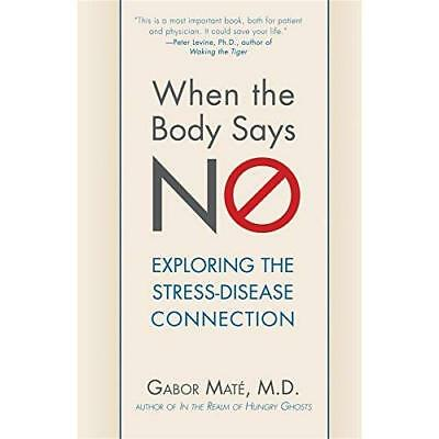 When the Body Says No: Exploring the Stress-Disease Con - Paperback NEW Mate, Ga